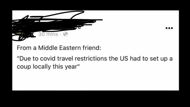 From a Middle Eastern friend: because of travel restrictions, the US had to set     up a coup locally this year